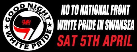 Call-out to Oppose Worldwide White Pride in Swansea April 5th